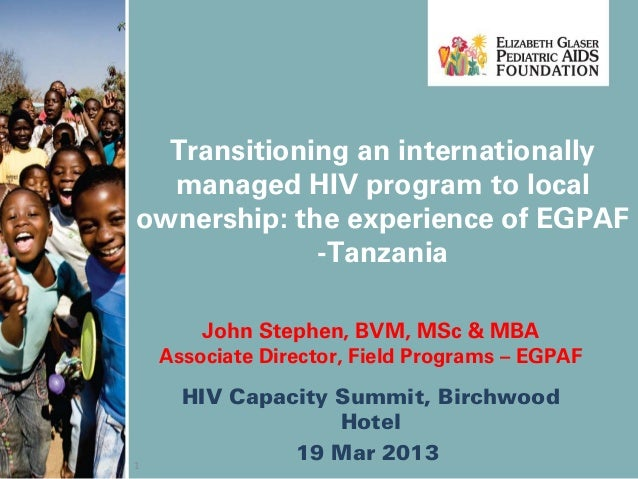 Transitioning an internationally  managed HIV program to localownership: the experience of EGPAF             -Tanzania    ...