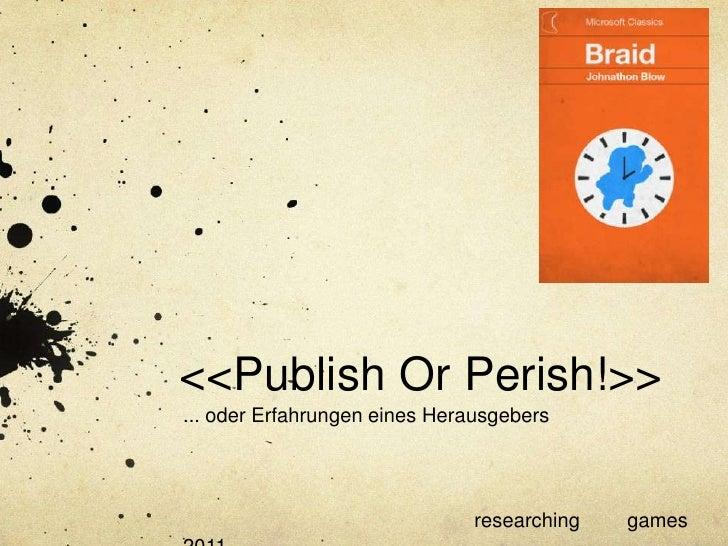 <<PublishOrPerish!>><br />... oder Erfahrungen eines Herausgebers<br />researchinggames 2011<br />