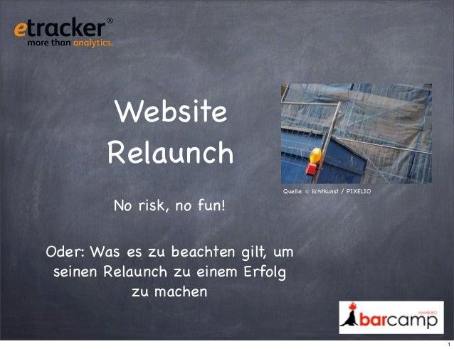 Website Relaunch No risk, no fun!  Quelle: © lichtkunst / PIXELIO  Oder: Was es zu beachten gilt, um seinen Relaunch zu ei...