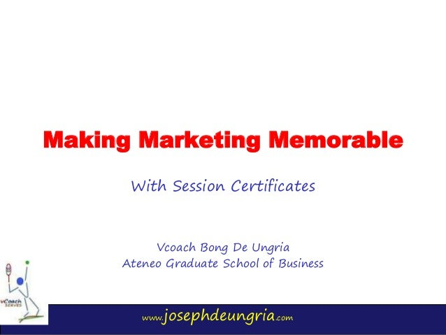 www.josephdeungria.com Making Marketing Memorable With Session Certificates Vcoach Bong De Ungria Ateneo Graduate School o...
