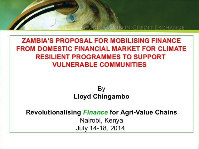 ZAMBIA'S PROPOSAL FOR MOBILISING FINANCE FROM DOMESTIC FINANCIAL MARKET FOR CLIMATE RESILIENT PROGRAMMES TO SUPPORT VULNER...