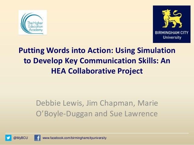 @MyBCU www.facebook.com/birminghamcityuniversity Putting Words into Action: Using Simulation to Develop Key Communication ...