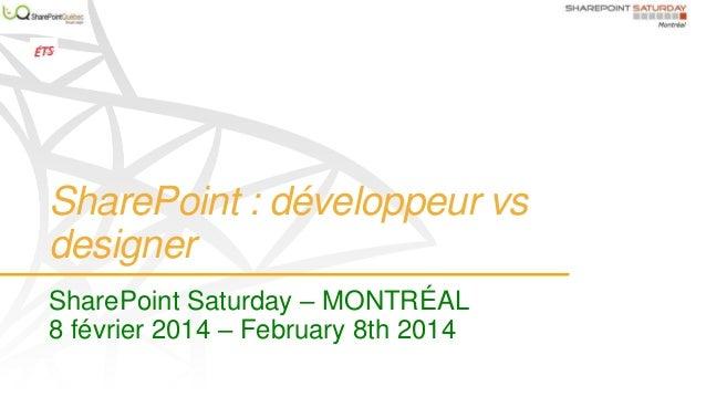 SharePoint : développeur vs designer SharePoint Saturday – MONTRÉAL 8 février 2014 – February 8th 2014