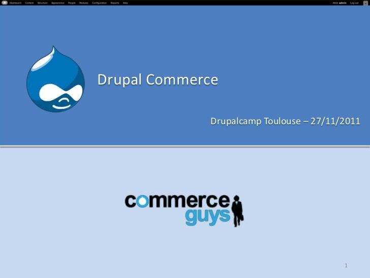 Drupal Commerce              Drupalcamp Toulouse – 27/11/2011                                          1