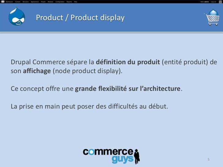 Product / Product displayDrupal Commerce sépare la définition du produit (entité produit) deson affichage (node product di...