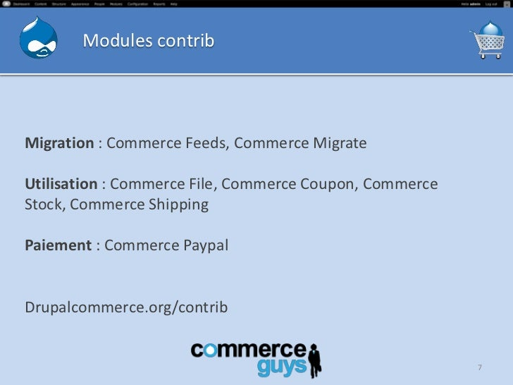 Modules contribMigration : Commerce Feeds, Commerce MigrateUtilisation : Commerce File, Commerce Coupon, CommerceStock, Co...