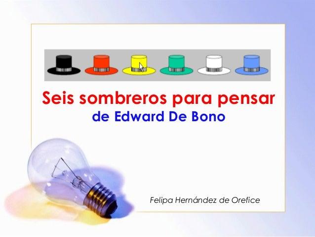 Seis sombreros para pensar de Edward De Bono Felipa Hernández de Orefice