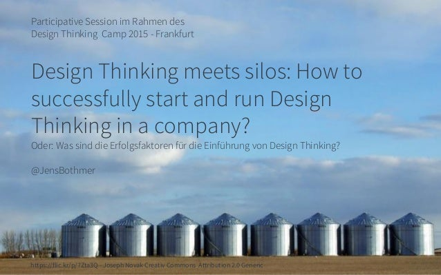 Participative Session im Rahmen des Design Thinking Camp 2015 - Frankfurt Design Thinking meets silos: How to successfully...