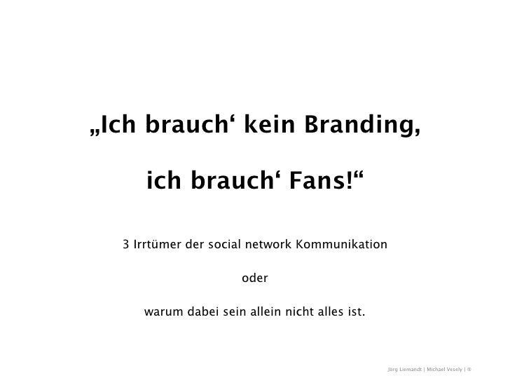 """""""Ich brauch' kein Branding,       ich brauch' Fans!""""    3 Irrtümer der social network Kommunikation                       ..."""