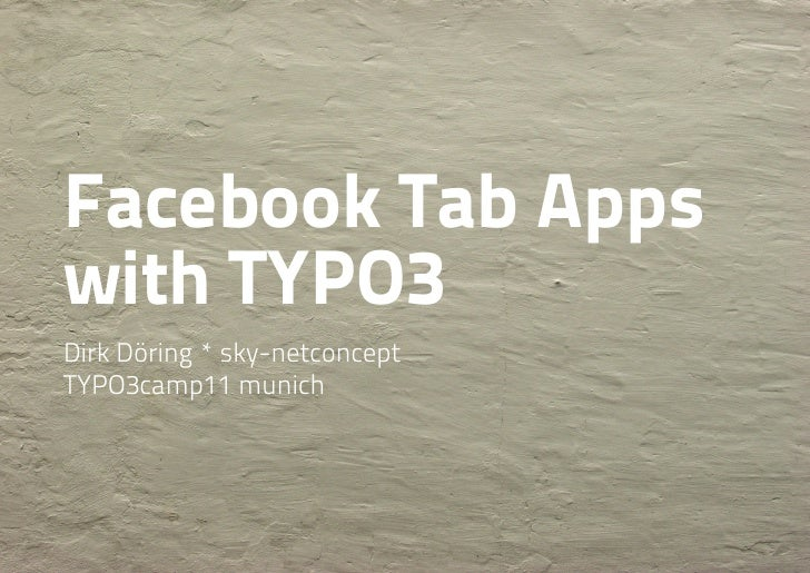 Facebook Tab Appswith TYPO3Dirk Döring * sky-netconceptTYPO3camp11 munich