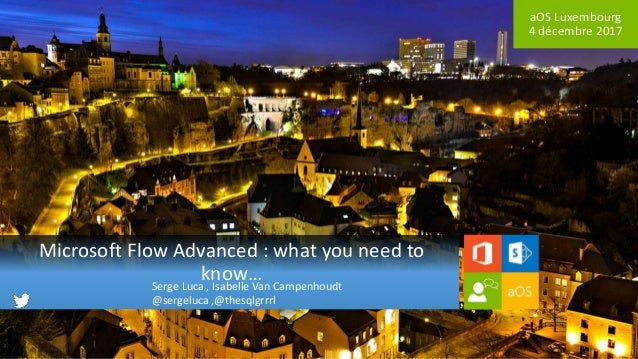 aOS Luxembourg 4 décembre 2017 Microsoft Flow Advanced : what you need to know…Serge Luca , Isabelle Van Campenhoudt @serg...