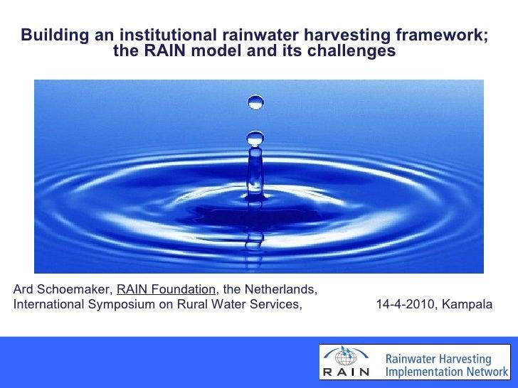 <ul><li>Building an institutional rainwater harvesting framework; the RAIN model and its challenges </li></ul><ul><li>Ard ...