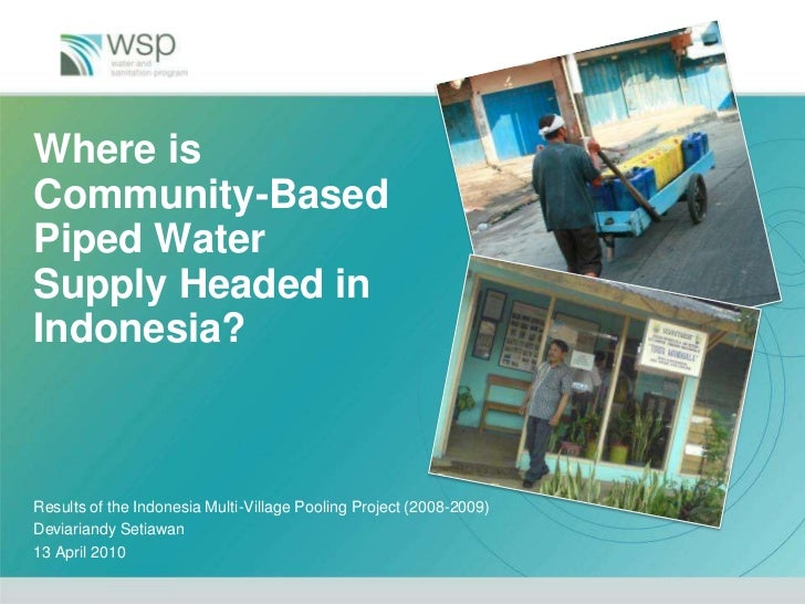 Where is Community-Based Piped Water Supply Headed in Indonesia?<br />Results of the Indonesia Multi-Village Pooling Proje...