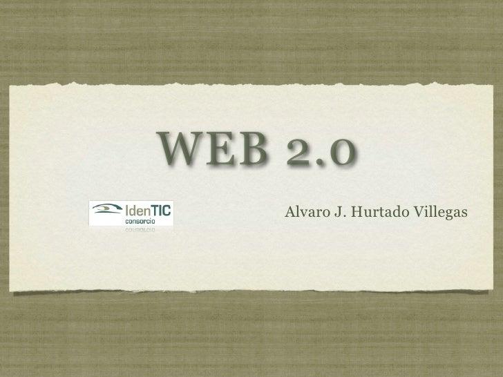 WEB 2.0     Alvaro J. Hurtado Villegas