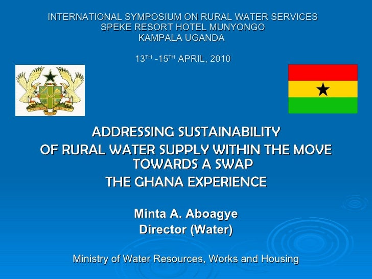 INTERNATIONAL SYMPOSIUM ON RURAL WATER SERVICES SPEKE RESORT HOTEL MUNYONGO KAMPALA UGANDA  13 TH  -15 TH  APRIL, 2010 <ul...