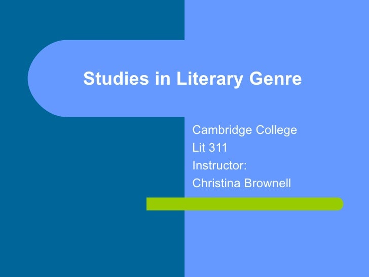 Studies in Literary Genre Cambridge College Lit 311 Instructor: Christina Brownell
