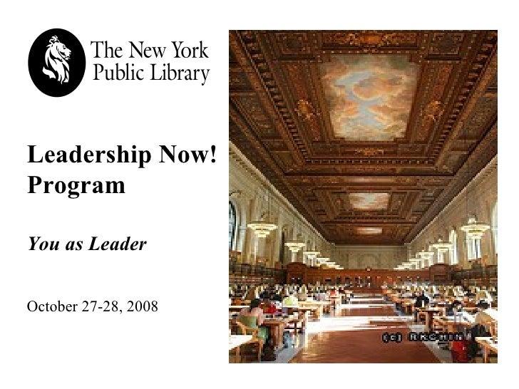 Leadership Now! Program   You as Leader October 27-28, 2008