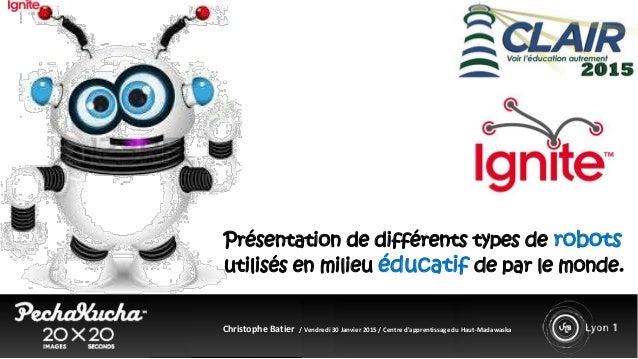 Présentation de différents types de robots utilisés en milieu éducatif de par le monde. Christophe Batier / Vendredi 30 Ja...