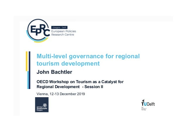 Multi-level governance for regional tourism development OECD Workshop on Tourism as a Catalyst for Regional Development - ...