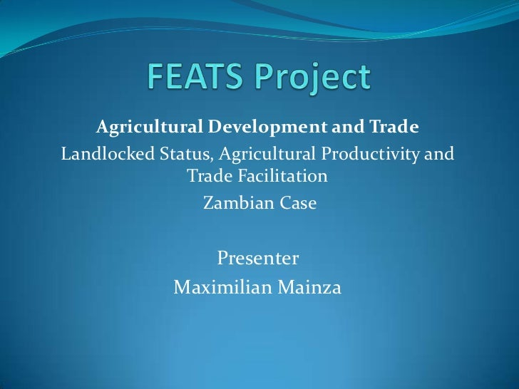 FEATS Project<br />Agricultural Development and Trade<br />Landlocked Status, Agricultural Productivity and Trade Facilita...