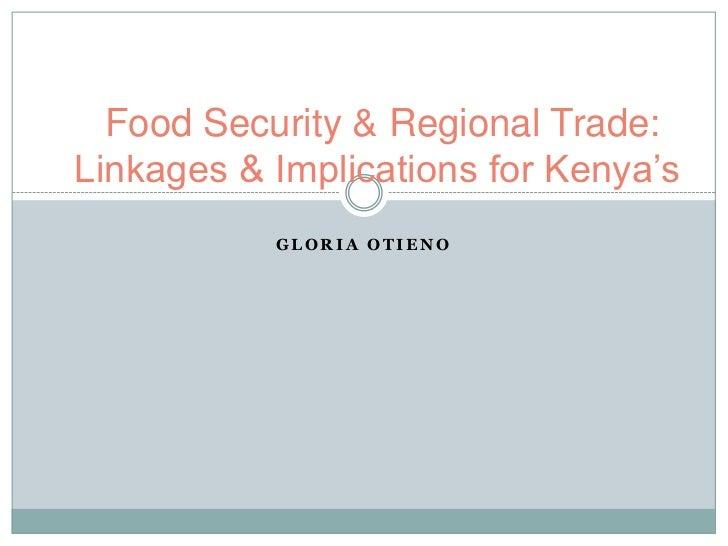 Food Security & Regional Trade:Linkages & Implications for Kenya's           GLORIA OTIENO