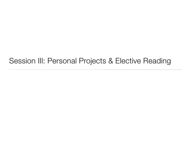 Session III: Personal Projects & Elective Reading