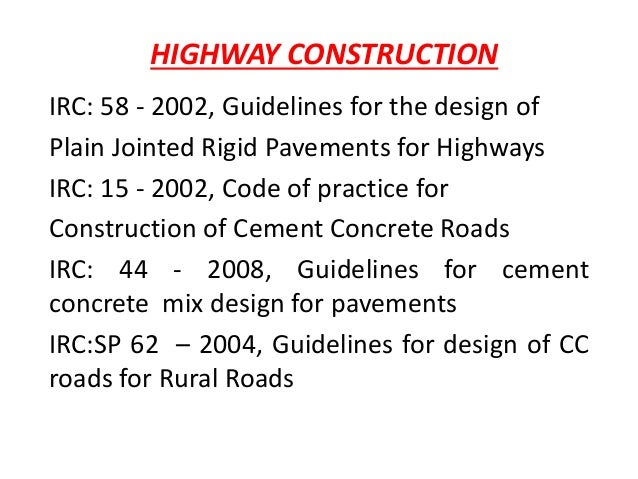 HIGHWAY CONSTRUCTION IRC: 58 - 2002, Guidelines for the design of Plain Jointed Rigid Pavements for Highways IRC: 15 - 200...