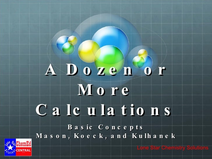 A Dozen or More Calculations Basic Concepts Mason, Koeck, and Kulhanek