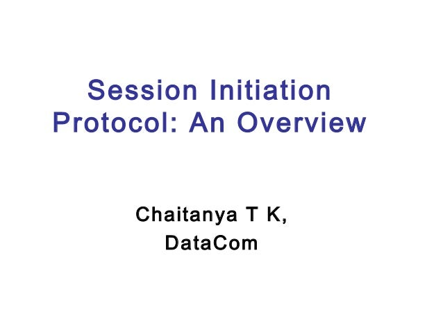 Session Initiation Protocol: An Overview Chaitanya T K, DataCom