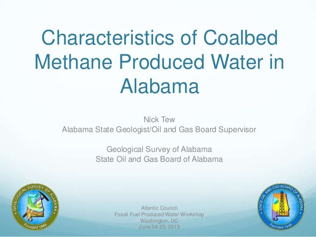 Characteristics of Coalbed Methane Produced Water in Alabama Nick Tew Alabama State Geologist/Oil and Gas Board Supervisor...