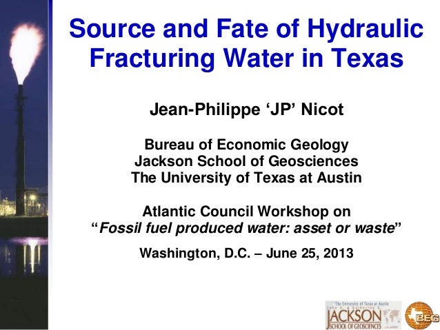 Source and Fate of Hydraulic Fracturing Water in Texas Jean-Philippe 'JP' Nicot Bureau of Economic Geology Jackson School ...