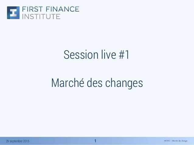 MOOC : Marché des changes29 septembre 2015 11 Session live #1 Marché des changes