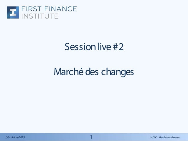 MOOC : Marché des changes06octobre2015 Sessionlive #2 Marchédes changes 1