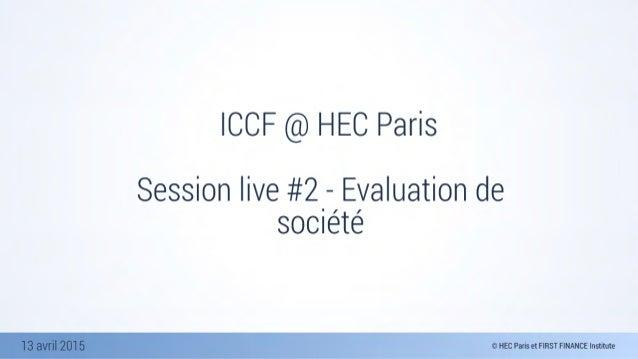 13 avril 2015 ICCF @ HEC Paris Session live #2 - Evaluation de société