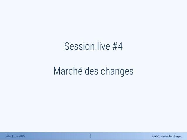 MOOC : Marché des changes20 octobre 2015 Session live #4 Marché des changes 1