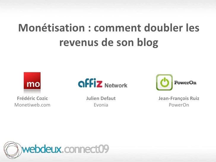 Monétisation : comment doubler les revenus de son blog<br />Frédéric Cozic<br />Monetiweb.com<br />Julien Defaut<br />Evon...