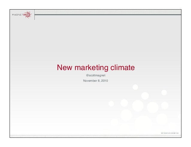 COPYRIGHT 2010 MAGNET 360 @scottmagnet November 8, 2010 New marketing climate