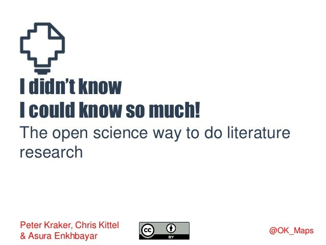 I didn't know I could know so much! The open science way to do literature research Peter Kraker, Chris Kittel & Asura Enkh...