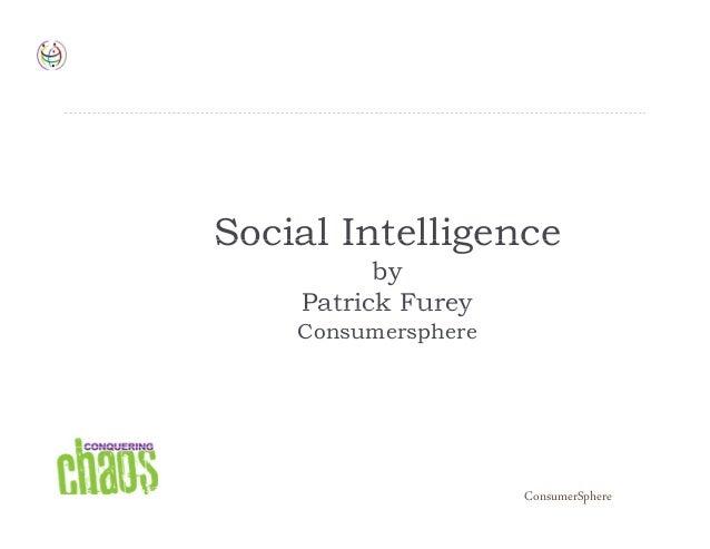 Social IntelligenceSocial Intelligence by Patrick FureyPatrick Furey Consumersphere ConsumerSphere