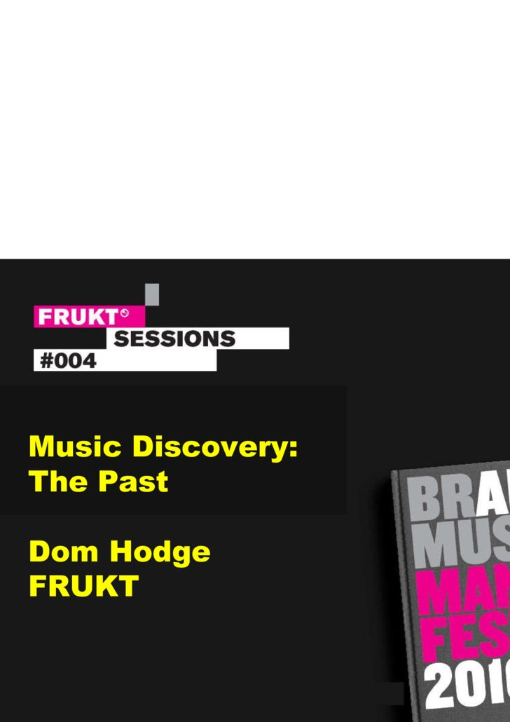 Music Discovery: The Past Dom Hodge FRUKT