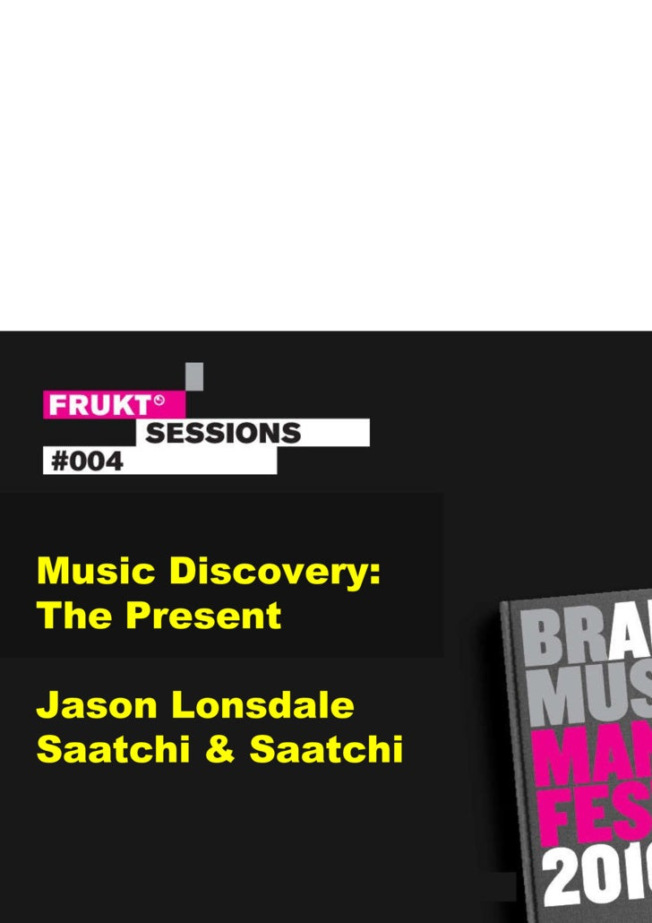 Music Discovery: The Present Jason Lonsdale Saatchi & Saatchi