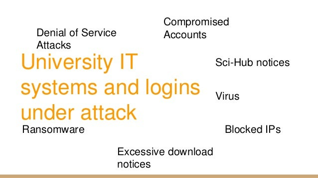 Ransomware University IT systems and logins under attack Denial of Service Attacks Compromised Accounts Virus Sci-Hub noti...