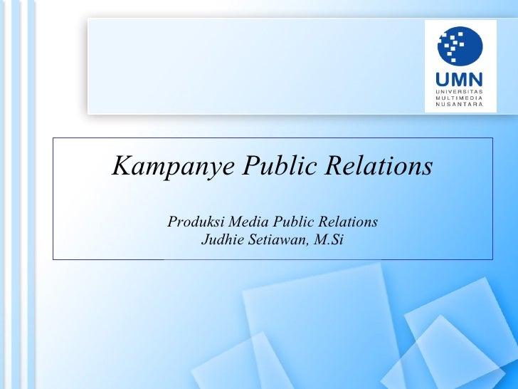 Kampanye Public Relations Produksi Media Public Relations Judhie Setiawan, M.Si