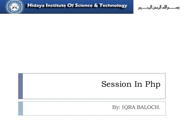 Session In Php By: IQRA BALOCH.