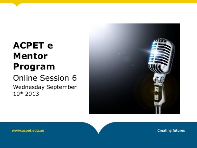 ACPET e Mentor Program Online Session 6 Wednesday September 10th 2013