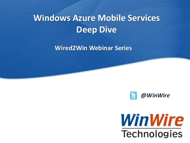Windows Azure Mobile Services Deep Dive Wired2Win Webinar Series  @WinWire  WinWire Technologies, Inc. Confidential  © 201...