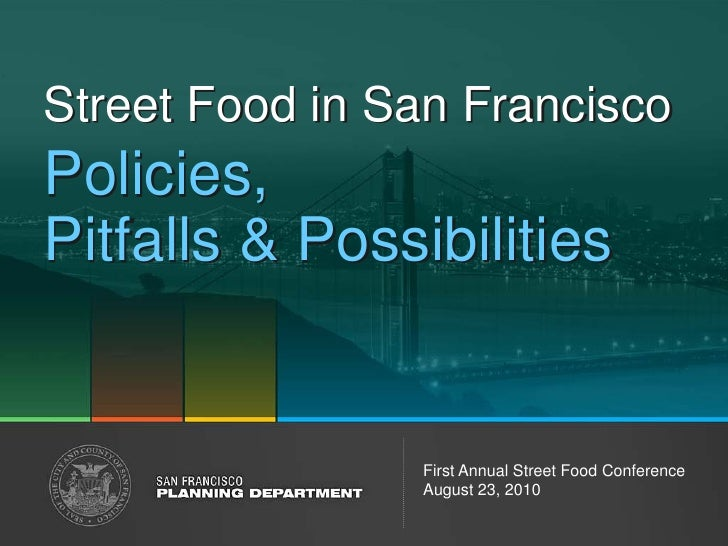 Street Food in San Francisco Policies, Pitfalls & Possibilities                   First Annual Street Food Conference     ...
