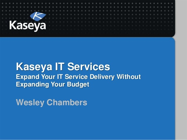 Kaseya IT ServicesExpand Your IT Service Delivery WithoutExpanding Your BudgetWesley Chambers