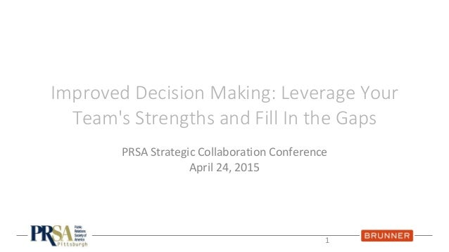 Improved Decision Making: Leverage Your Team's Strengths and Fill In the Gaps PRSA Strategic Collaboration Conference Apri...