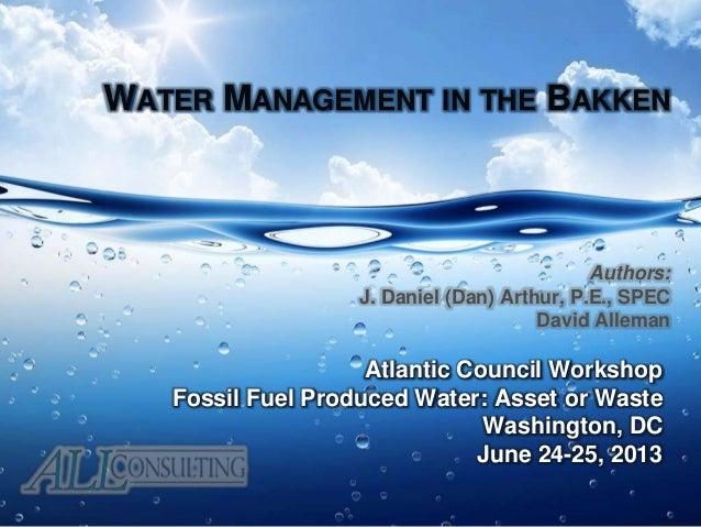 WATER MANAGEMENT IN THE BAKKEN Atlantic Council Workshop Fossil Fuel Produced Water: Asset or Waste Washington, DC June 24...